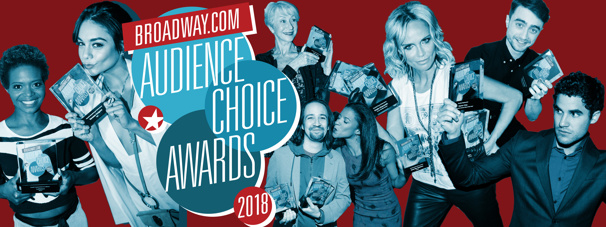 You Pick the Nominees! Choose Your Favorites for the 2018 Broadway.com Audience Choice Awards
