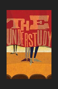 The Understudy, Laura Pels Theatre at the Harold and Miriam Steinberg Center for Theatre, NYC Show Poster