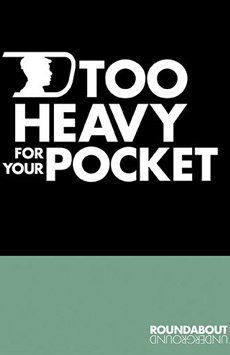 Too Heavy For Your Pocket, Black Box Theatre at the Harold and Miriam Steinberg Center for Theatre, NYC Show Poster