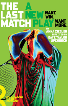 The Last Match, Laura Pels Theatre at the Harold and Miriam Steinberg Center for Theatre, NYC Show Poster