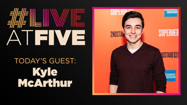 Broadway.com #LiveatFive with Kyle McArthur of Superhero