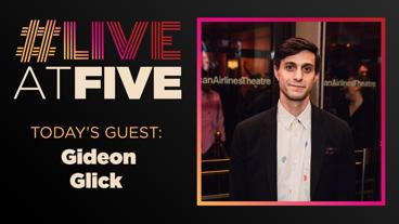 Broadway.com #LiveatFive with Gideon Glick of To Kill a Mockingbird